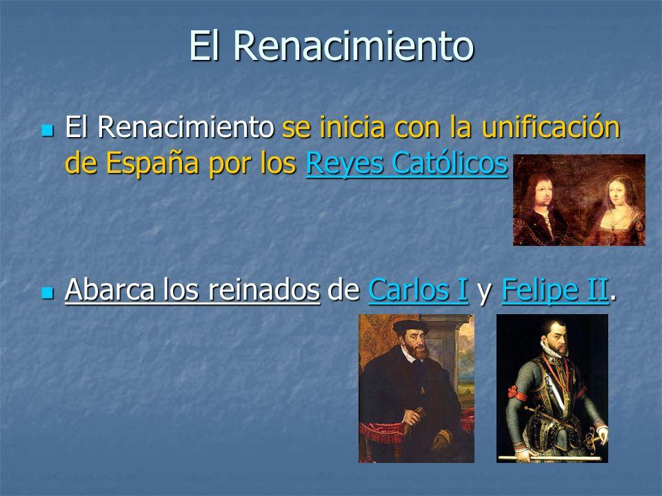 El Renacimiento El Renacimiento se inicia con la unificación de España por los Reyes Católicos.