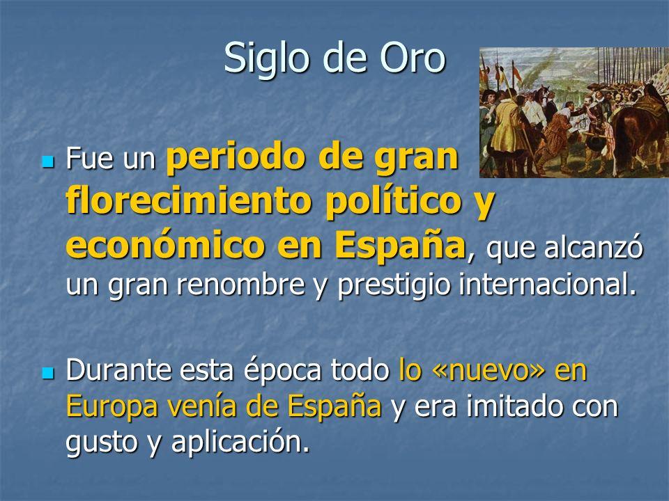 Siglo de Oro Fue un periodo de gran florecimiento político y económico en España, que alcanzó un gran renombre y prestigio internacional.