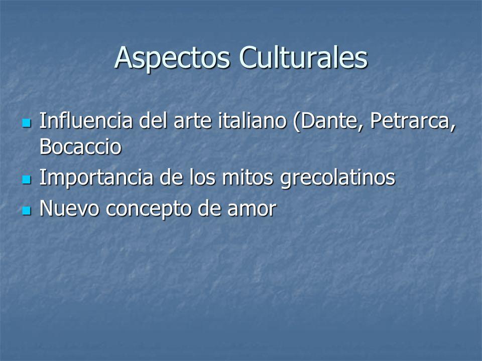 Aspectos Culturales Influencia del arte italiano (Dante, Petrarca, Bocaccio. Importancia de los mitos grecolatinos.
