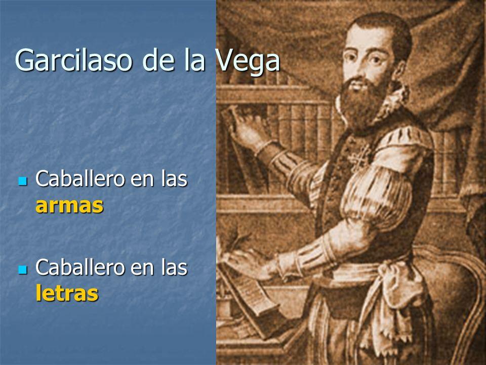 Garcilaso de la Vega Caballero en las armas Caballero en las letras