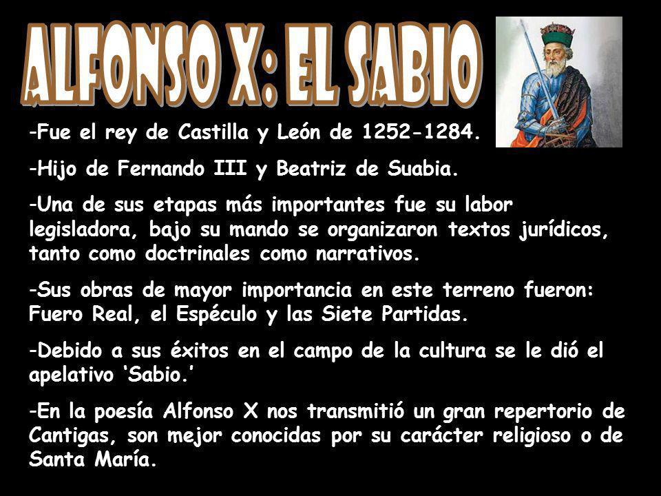 Alfonso X: El Sabio Fue el rey de Castilla y León de 1252-1284.