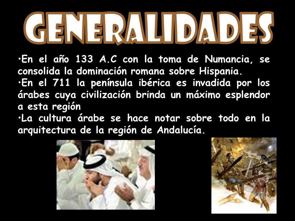 Generalidades En el año 133 A.C con la toma de Numancia, se consolida la dominación romana sobre Hispania.