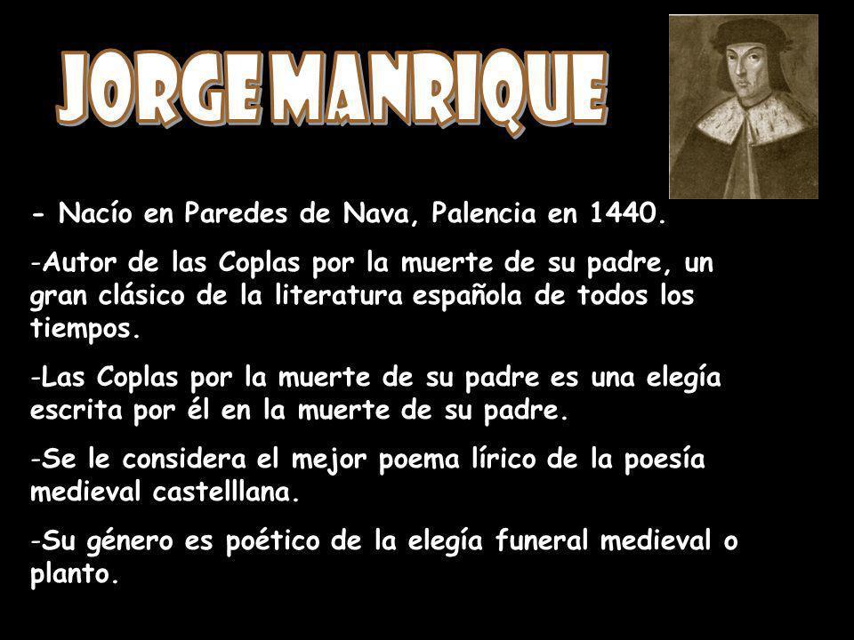 Jorge Manrique - Nacío en Paredes de Nava, Palencia en 1440.