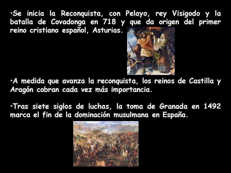 Se inicia la Reconquista, con Pelayo, rey Visigodo y la batalla de Covadonga en 718 y que da origen del primer reino cristiano español, Asturias.