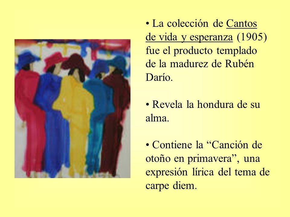 La colección de Cantos de vida y esperanza (1905) fue el producto templado de la madurez de Rubén Darío.