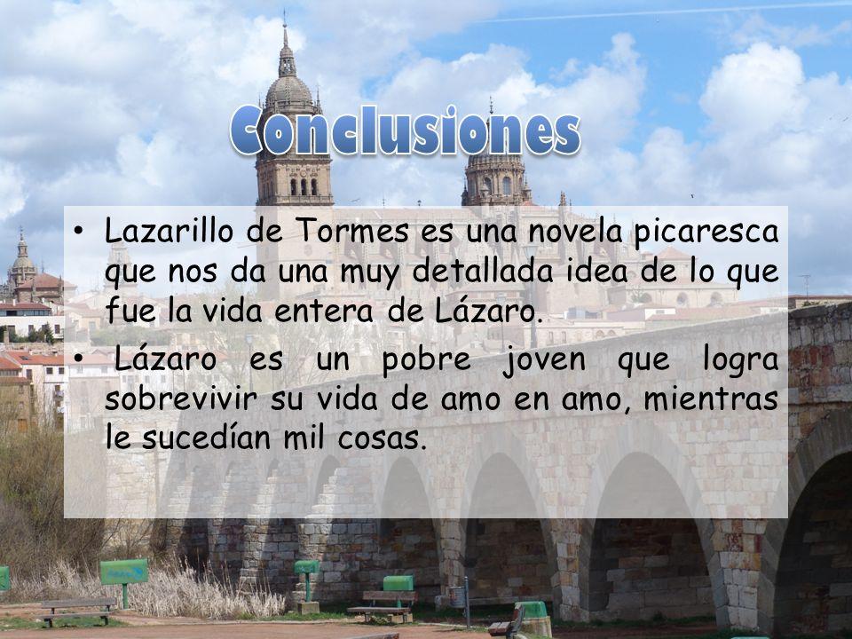 Conclusiones Lazarillo de Tormes es una novela picaresca que nos da una muy detallada idea de lo que fue la vida entera de Lázaro.