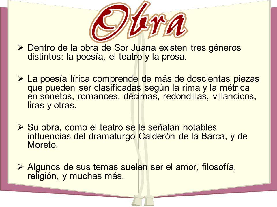 Dentro de la obra de Sor Juana existen tres géneros distintos: la poesía, el teatro y la prosa.