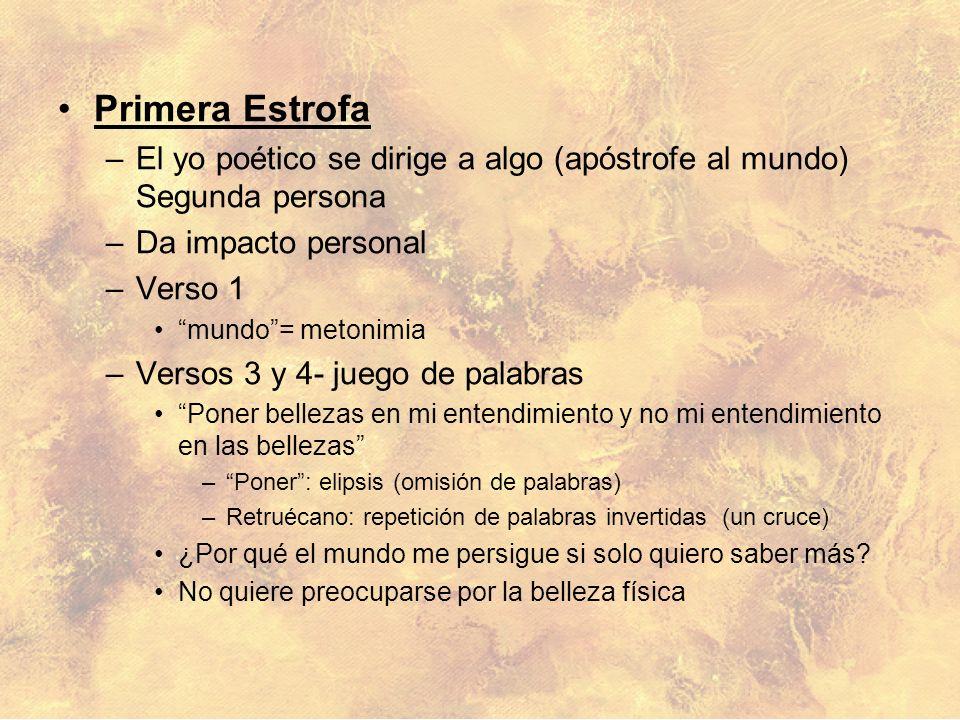 Primera Estrofa El yo poético se dirige a algo (apóstrofe al mundo) Segunda persona. Da impacto personal.