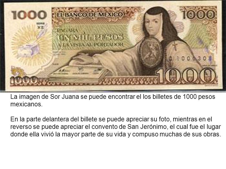 La imagen de Sor Juana se puede encontrar el los billetes de 1000 pesos mexicanos.