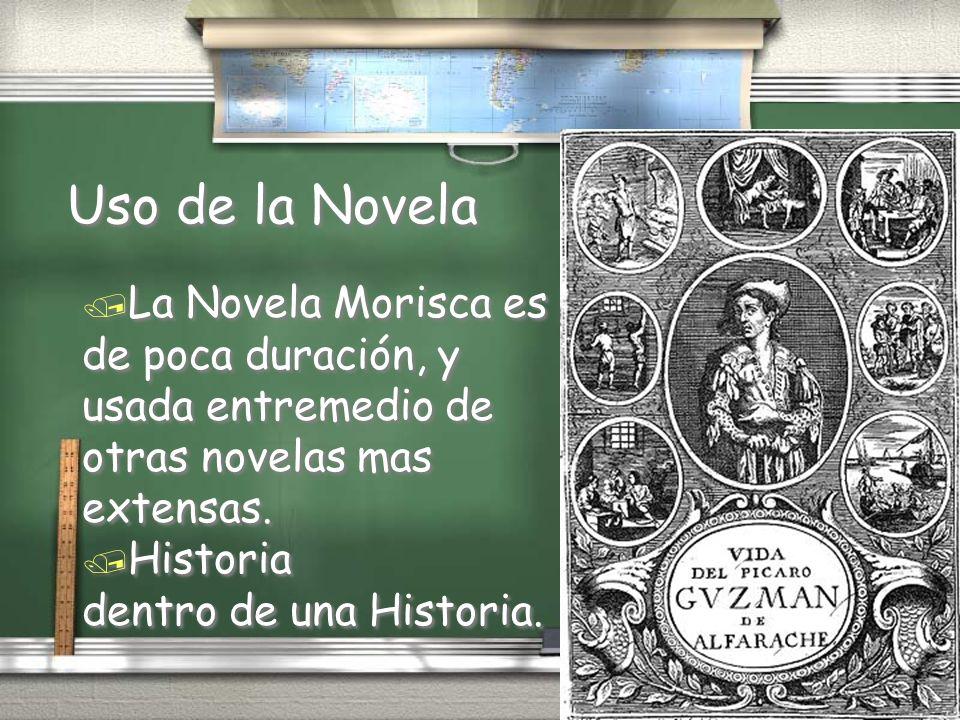 Uso de la Novela La Novela Morisca es de poca duración, y
