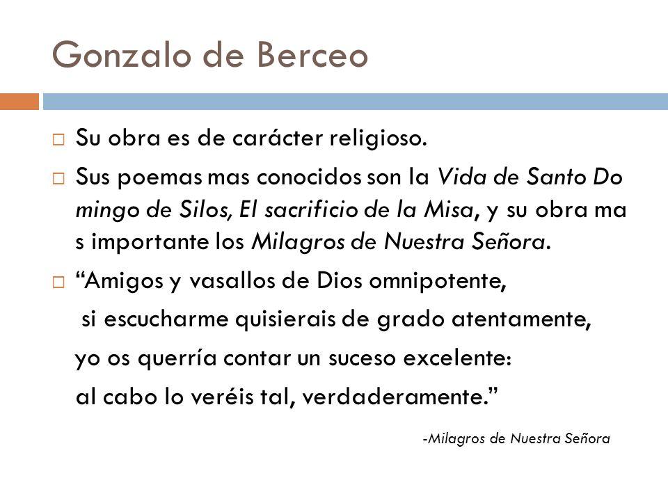 Gonzalo de Berceo Su obra es de carácter religioso.