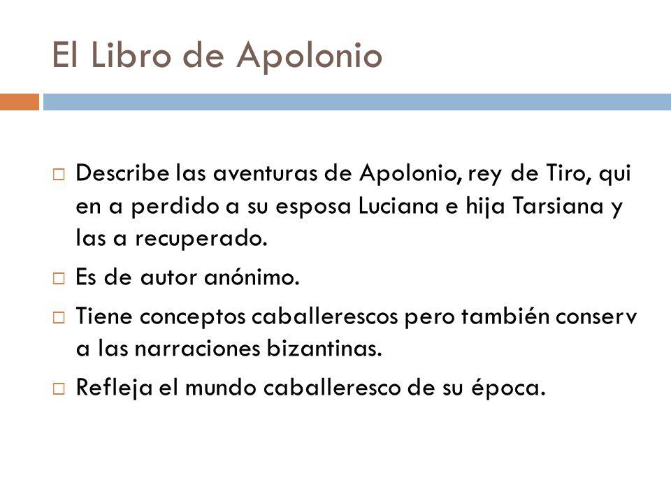 El Libro de ApolonioDescribe las aventuras de Apolonio, rey de Tiro, qui en a perdido a su esposa Luciana e hija Tarsiana y las a recuperado.