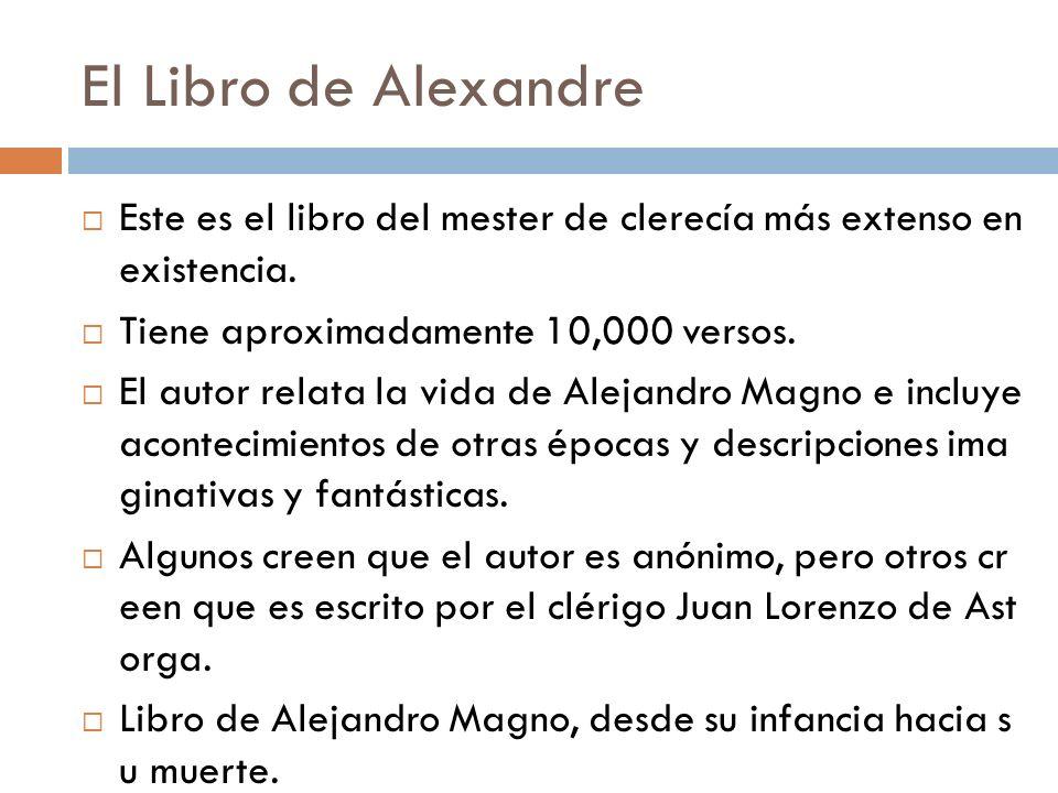 El Libro de AlexandreEste es el libro del mester de clerecía más extenso en existencia. Tiene aproximadamente 10,000 versos.