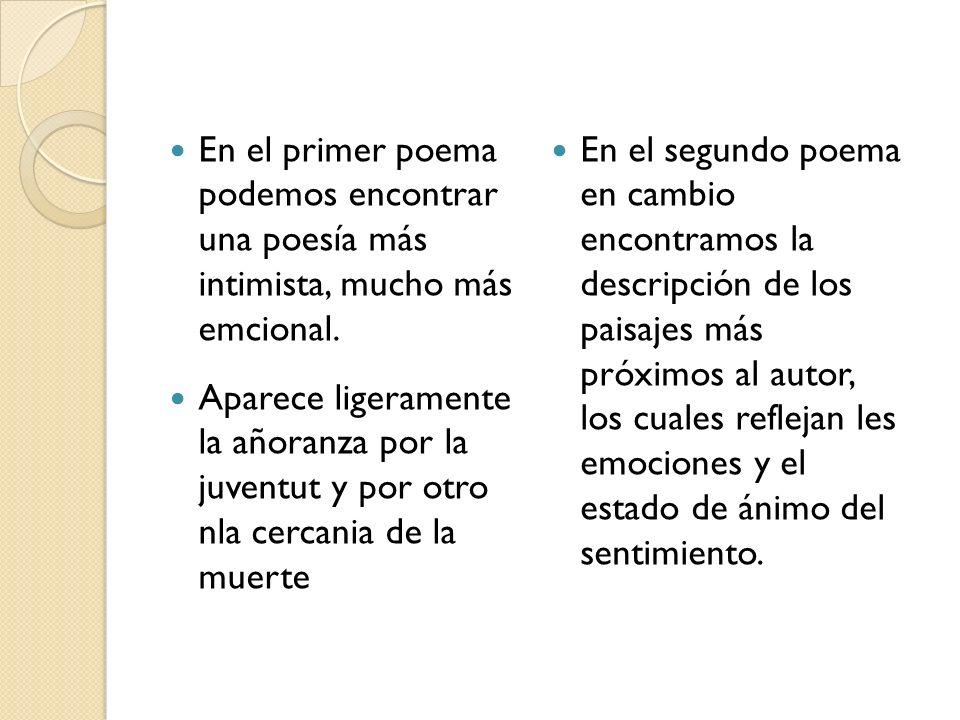 En el primer poema podemos encontrar una poesía más intimista, mucho más emcional.