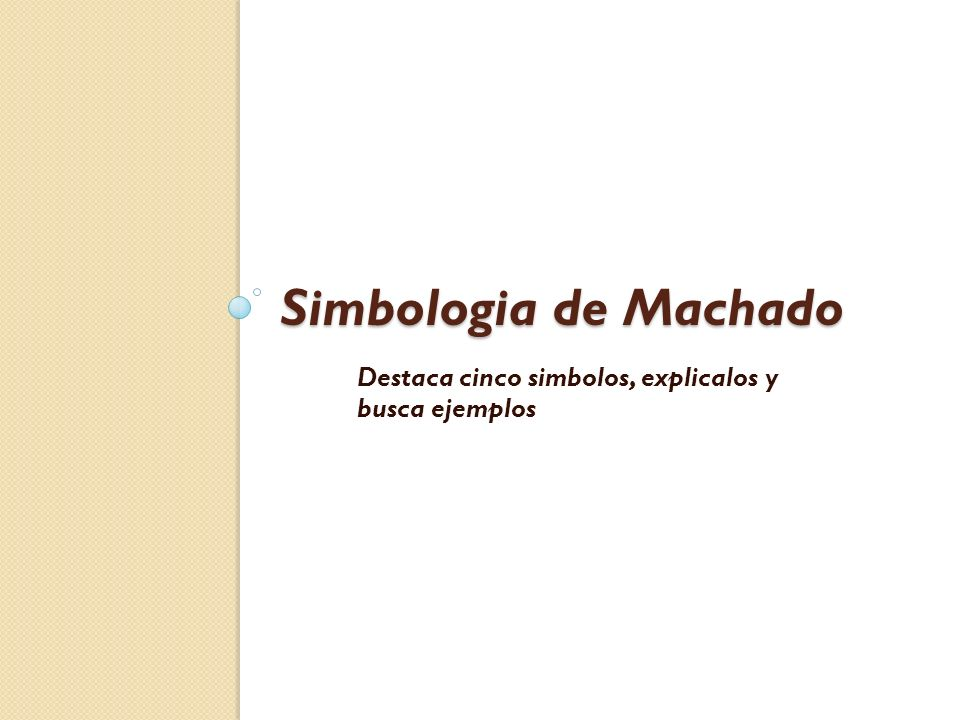 Simbologia de Machado Destaca cinco simbolos, explicalos y