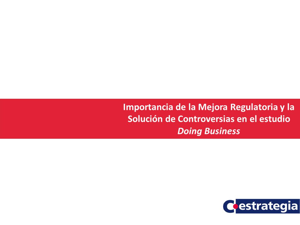 Importancia de la Mejora Regulatoria y la Solución de Controversias en el estudio Doing Business