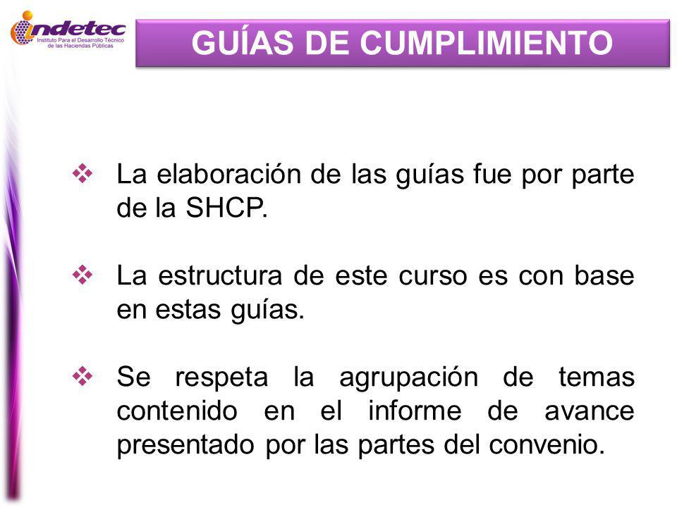 GUÍAS DE CUMPLIMIENTO La elaboración de las guías fue por parte de la SHCP. La estructura de este curso es con base en estas guías.