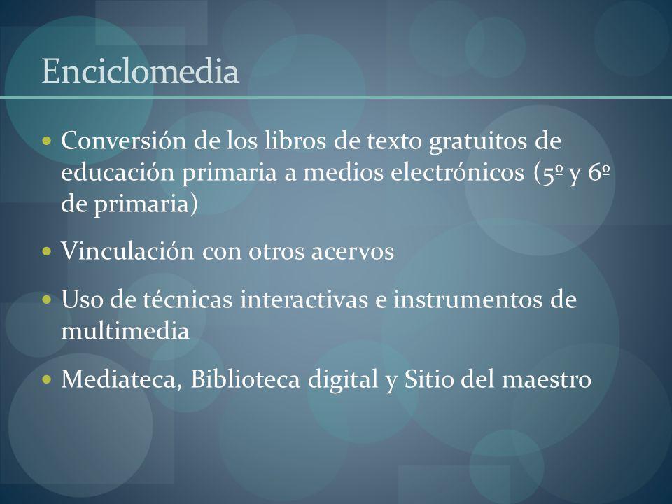 Enciclomedia Conversión de los libros de texto gratuitos de educación primaria a medios electrónicos (5º y 6º de primaria)