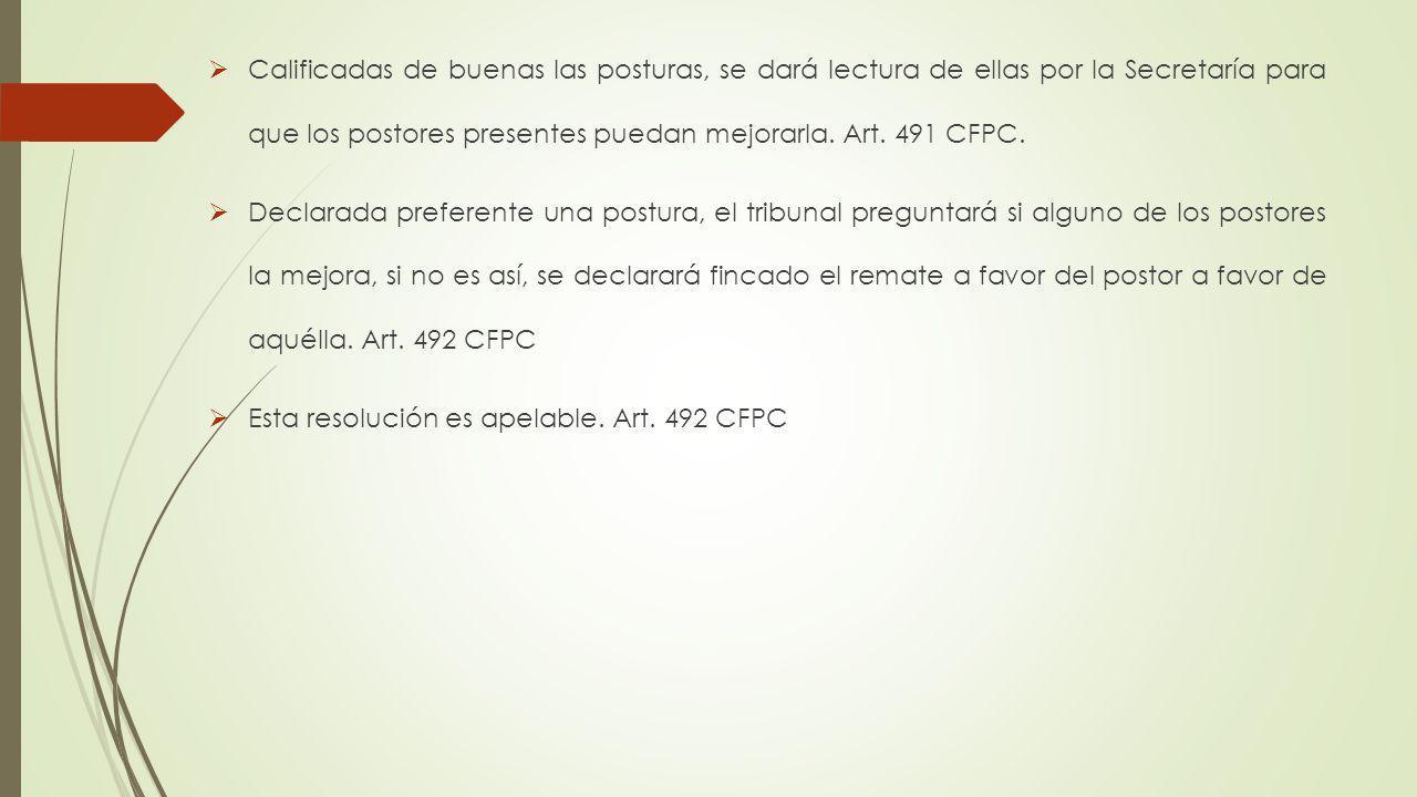 Calificadas de buenas las posturas, se dará lectura de ellas por la Secretaría para que los postores presentes puedan mejorarla. Art. 491 CFPC.