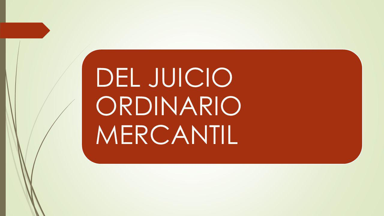 DEL JUICIO ORDINARIO MERCANTIL
