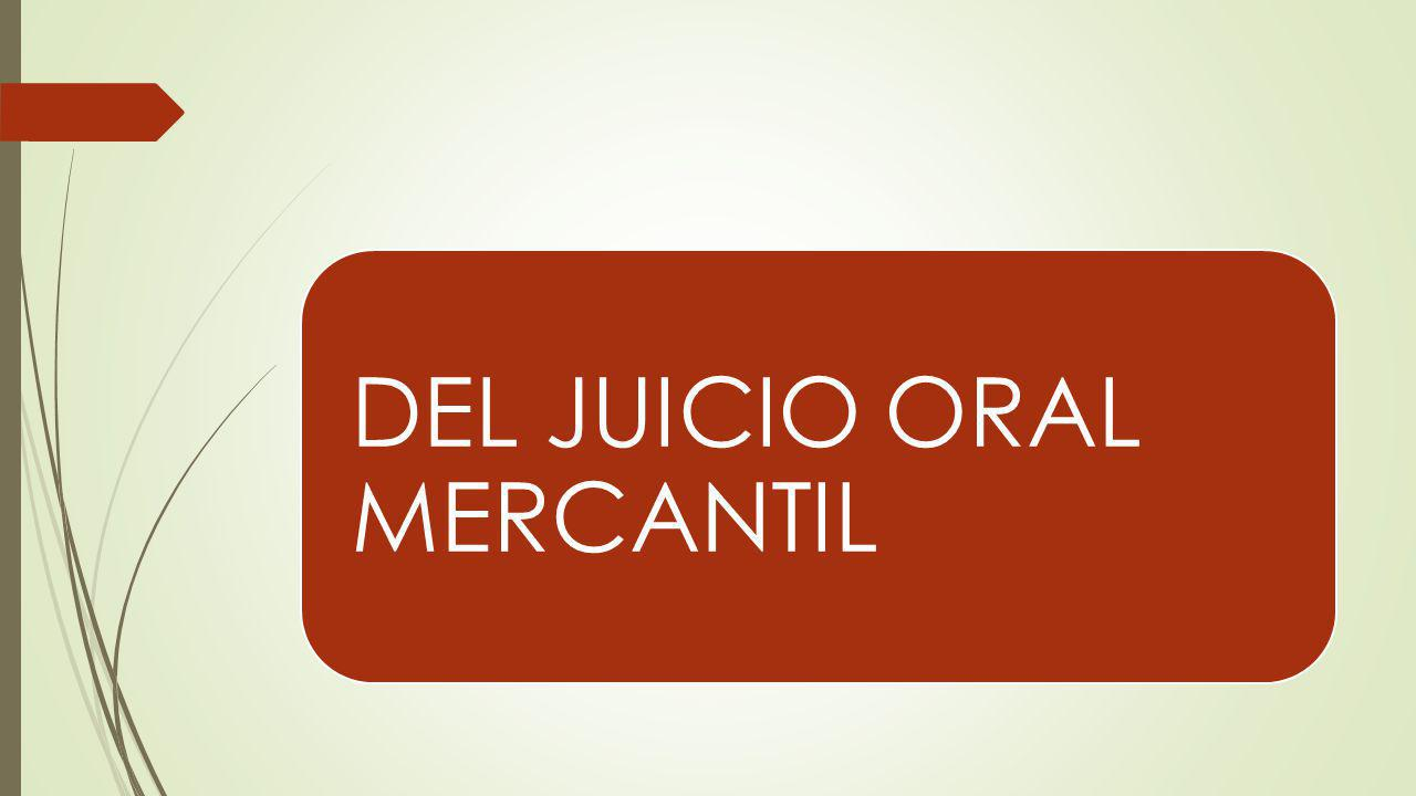 DEL JUICIO ORAL MERCANTIL