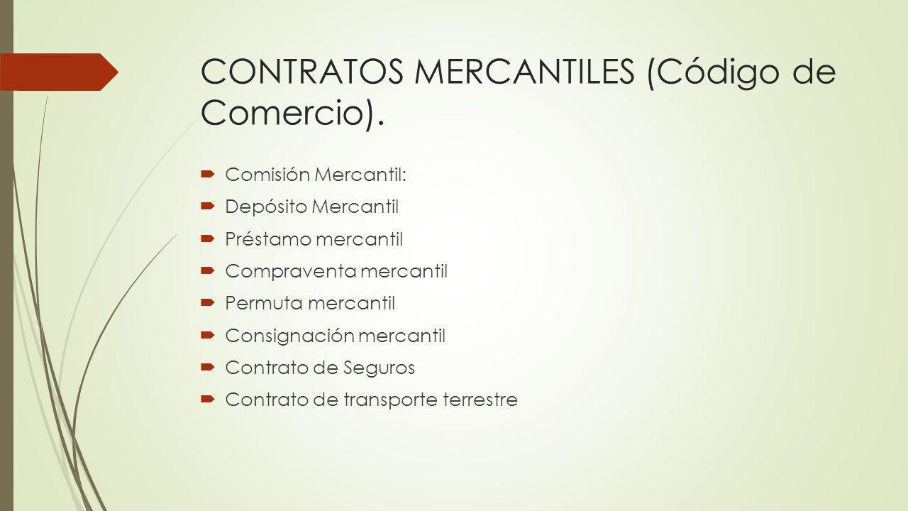 CONTRATOS MERCANTILES (Código de Comercio).