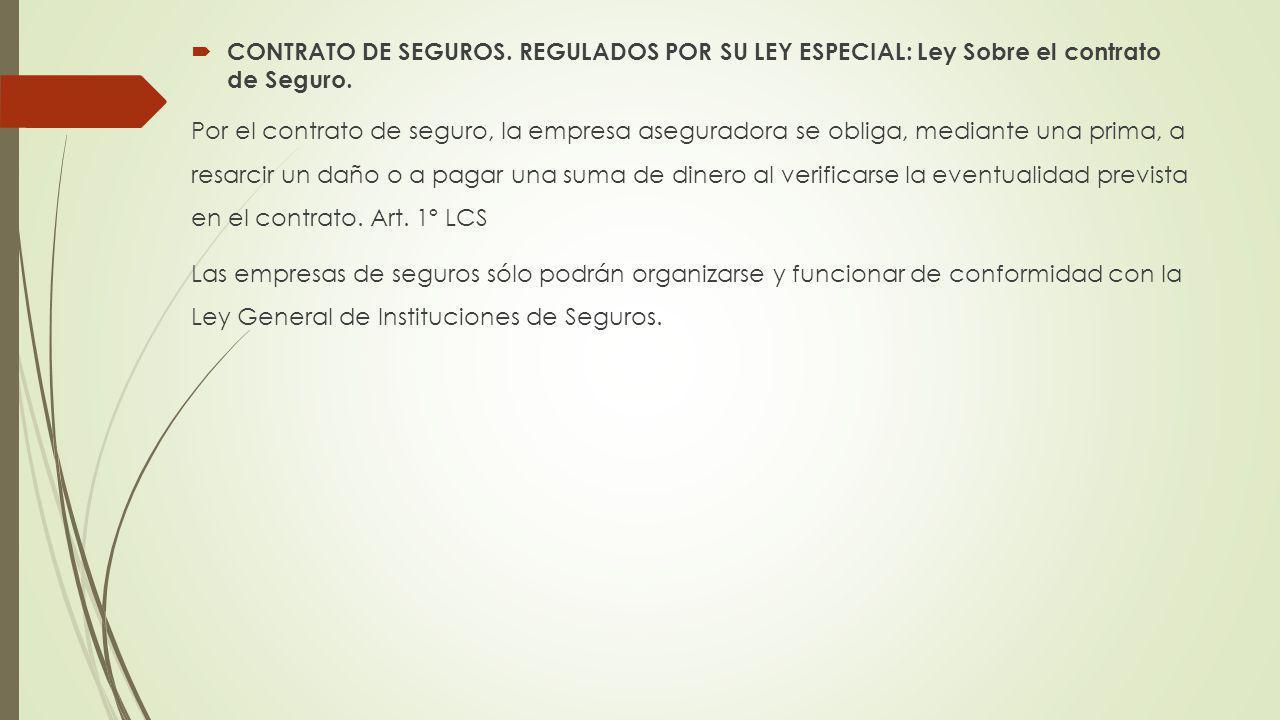 CONTRATO DE SEGUROS. REGULADOS POR SU LEY ESPECIAL: Ley Sobre el contrato de Seguro.