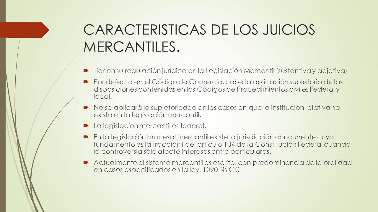 CARACTERISTICAS DE LOS JUICIOS MERCANTILES.