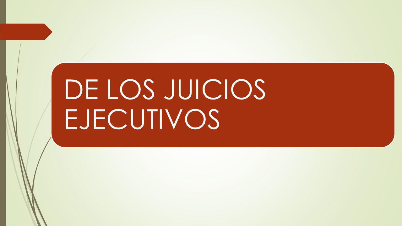 DE LOS JUICIOS EJECUTIVOS