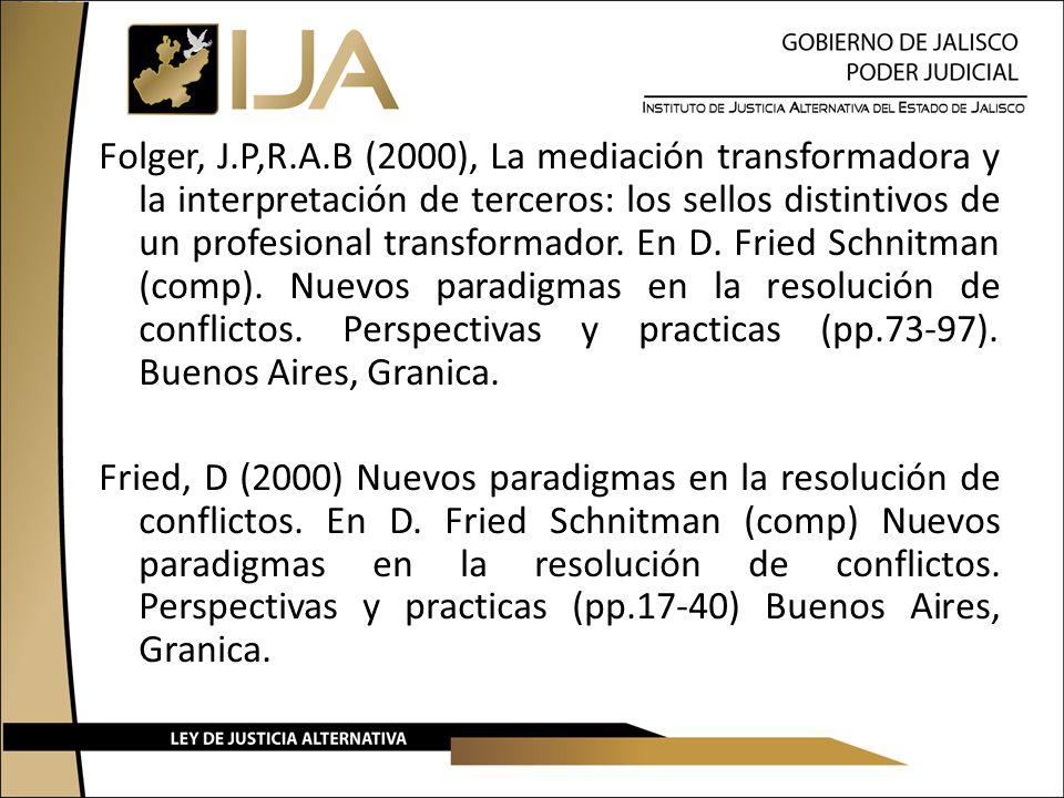 Folger, J.P,R.A.B (2000), La mediación transformadora y la interpretación de terceros: los sellos distintivos de un profesional transformador.