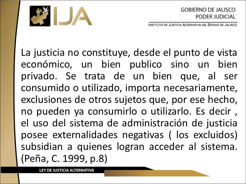 La justicia no constituye, desde el punto de vista económico, un bien publico sino un bien privado.