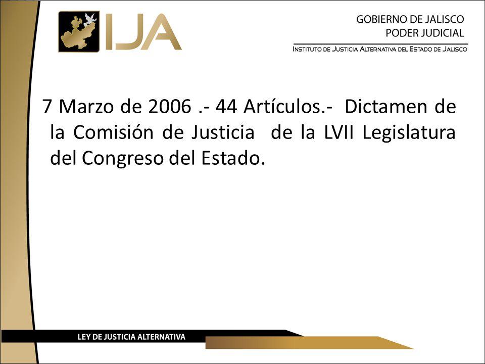 7 Marzo de 2006 .- 44 Artículos.- Dictamen de la Comisión de Justicia de la LVII Legislatura del Congreso del Estado.