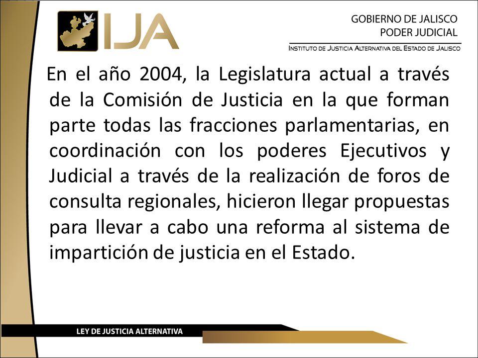 En el año 2004, la Legislatura actual a través de la Comisión de Justicia en la que forman parte todas las fracciones parlamentarias, en coordinación con los poderes Ejecutivos y Judicial a través de la realización de foros de consulta regionales, hicieron llegar propuestas para llevar a cabo una reforma al sistema de impartición de justicia en el Estado.