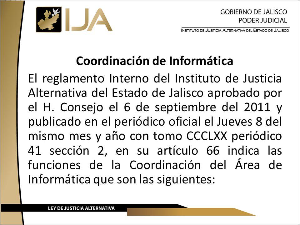 Coordinación de Informática El reglamento Interno del Instituto de Justicia Alternativa del Estado de Jalisco aprobado por el H.