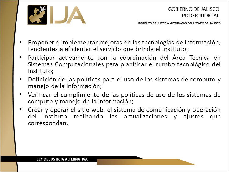 Proponer e implementar mejoras en las tecnologías de información, tendientes a eficientar el servicio que brinde el Instituto;