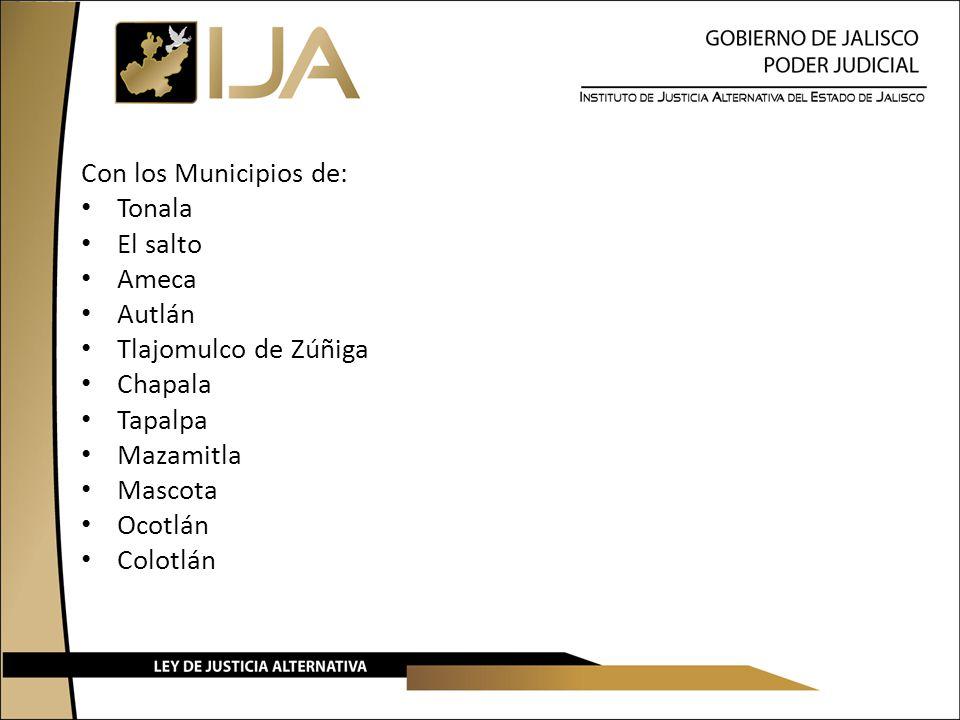 Con los Municipios de: Tonala. El salto. Ameca. Autlán. Tlajomulco de Zúñiga. Chapala. Tapalpa.