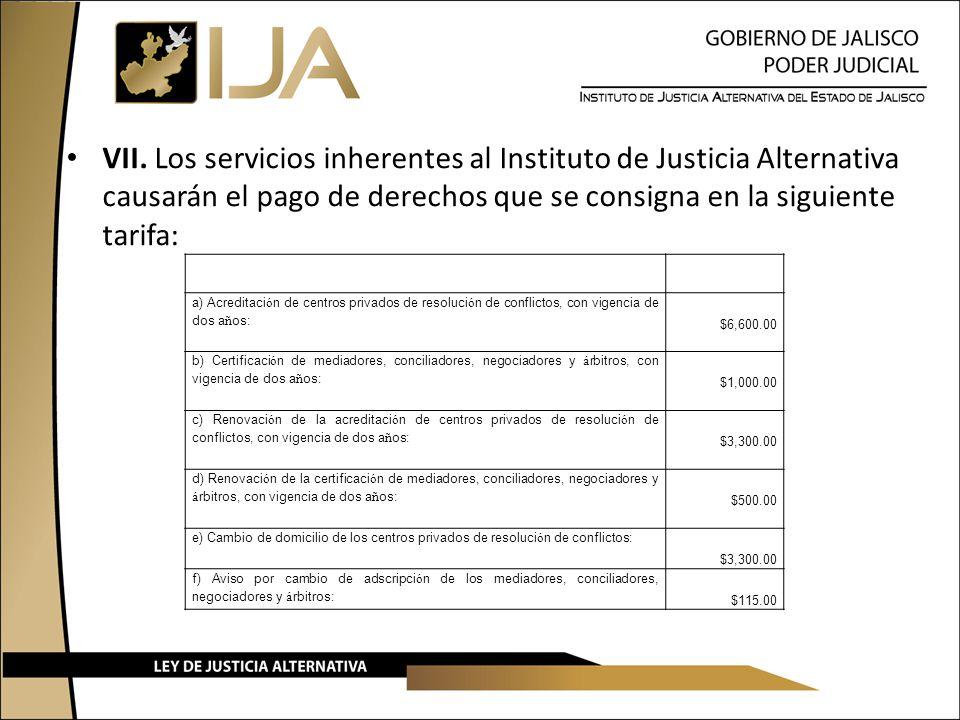 VII. Los servicios inherentes al Instituto de Justicia Alternativa causarán el pago de derechos que se consigna en la siguiente tarifa: