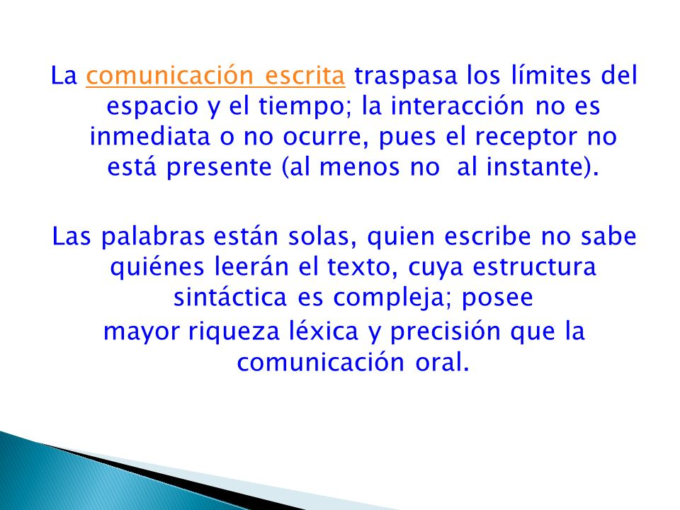 mayor riqueza léxica y precisión que la comunicación oral.