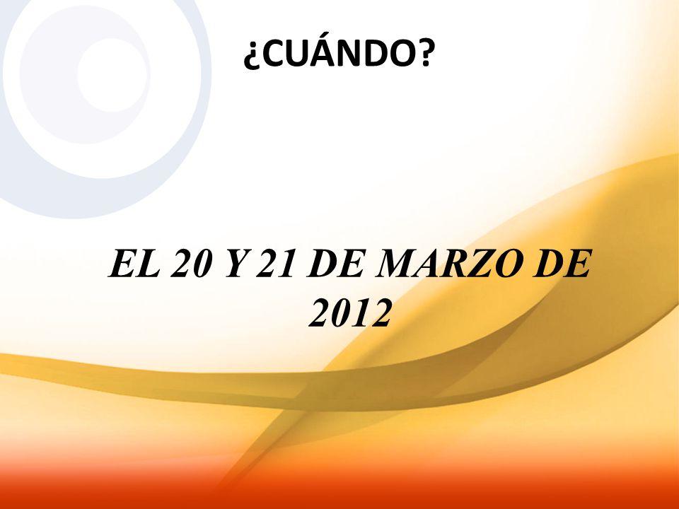 ¿CUÁNDO EL 20 Y 21 DE MARZO DE 2012