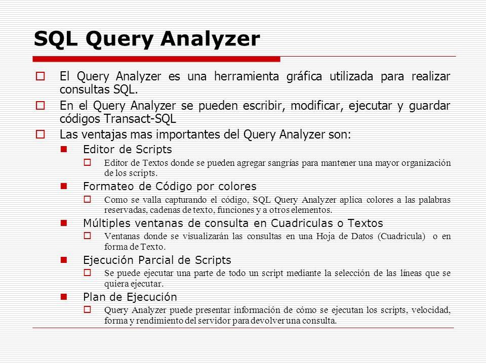 SQL Query Analyzer El Query Analyzer es una herramienta gráfica utilizada para realizar consultas SQL.