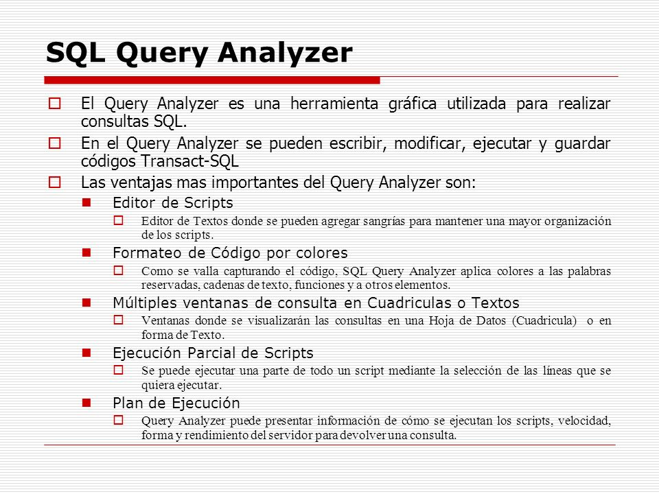 SQL Query AnalyzerEl Query Analyzer es una herramienta gráfica utilizada para realizar consultas SQL.