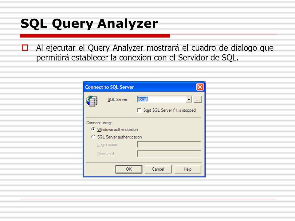 SQL Query AnalyzerAl ejecutar el Query Analyzer mostrará el cuadro de dialogo que permitirá establecer la conexión con el Servidor de SQL.