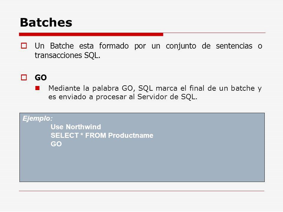 Batches Un Batche esta formado por un conjunto de sentencias o transacciones SQL. GO.