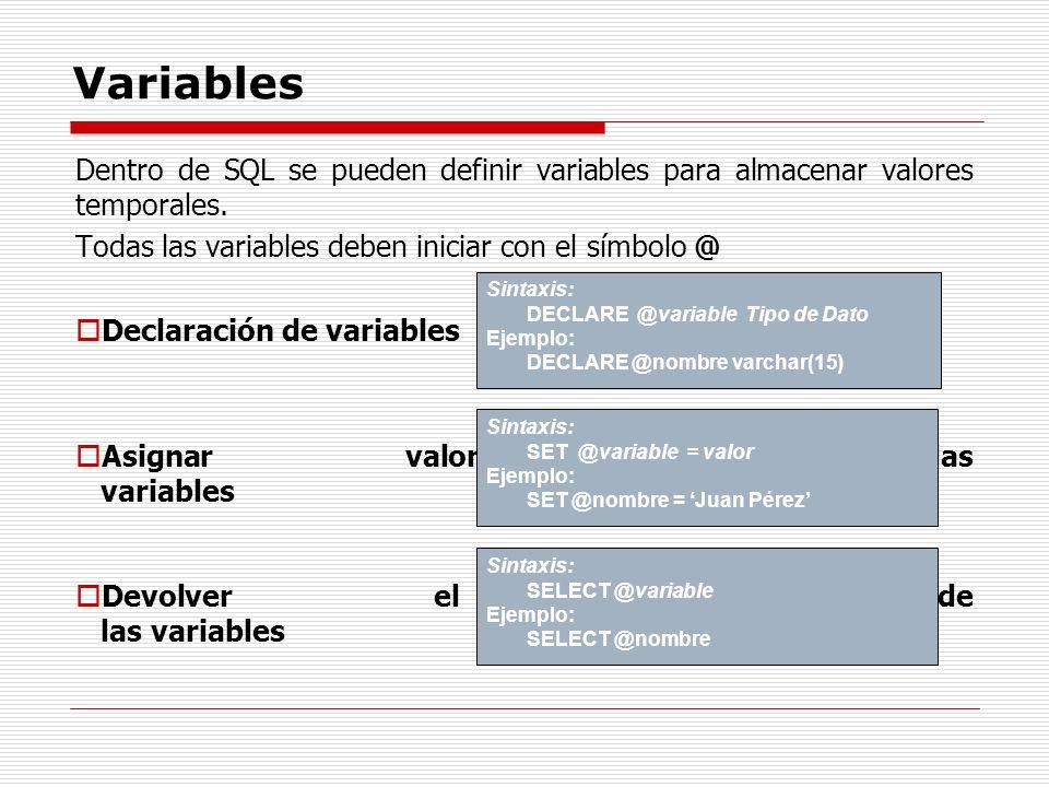 VariablesDentro de SQL se pueden definir variables para almacenar valores temporales. Todas las variables deben iniciar con el símbolo @