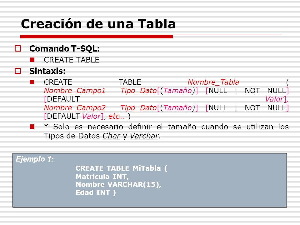 Creación de una Tabla Comando T-SQL: Sintaxis: CREATE TABLE