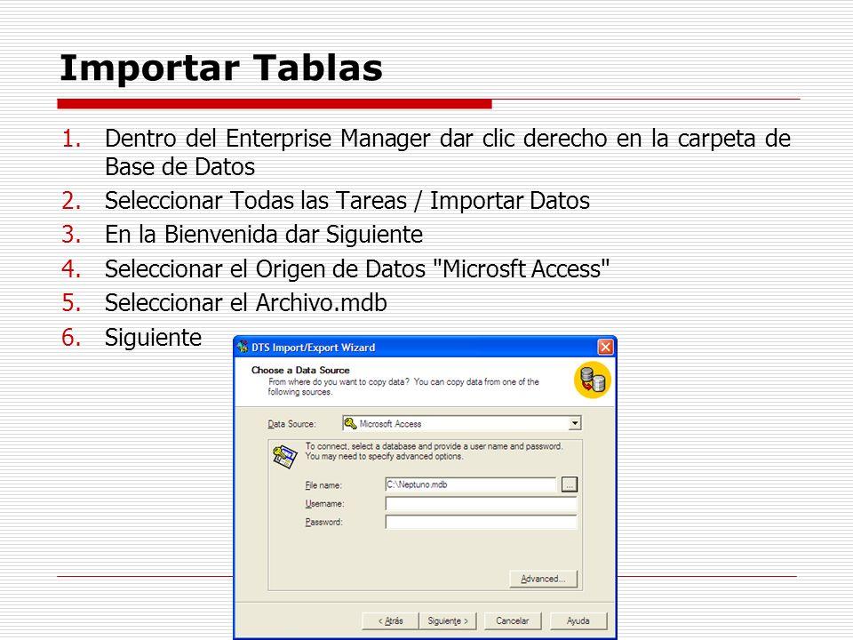 Importar Tablas Dentro del Enterprise Manager dar clic derecho en la carpeta de Base de Datos. Seleccionar Todas las Tareas / Importar Datos.