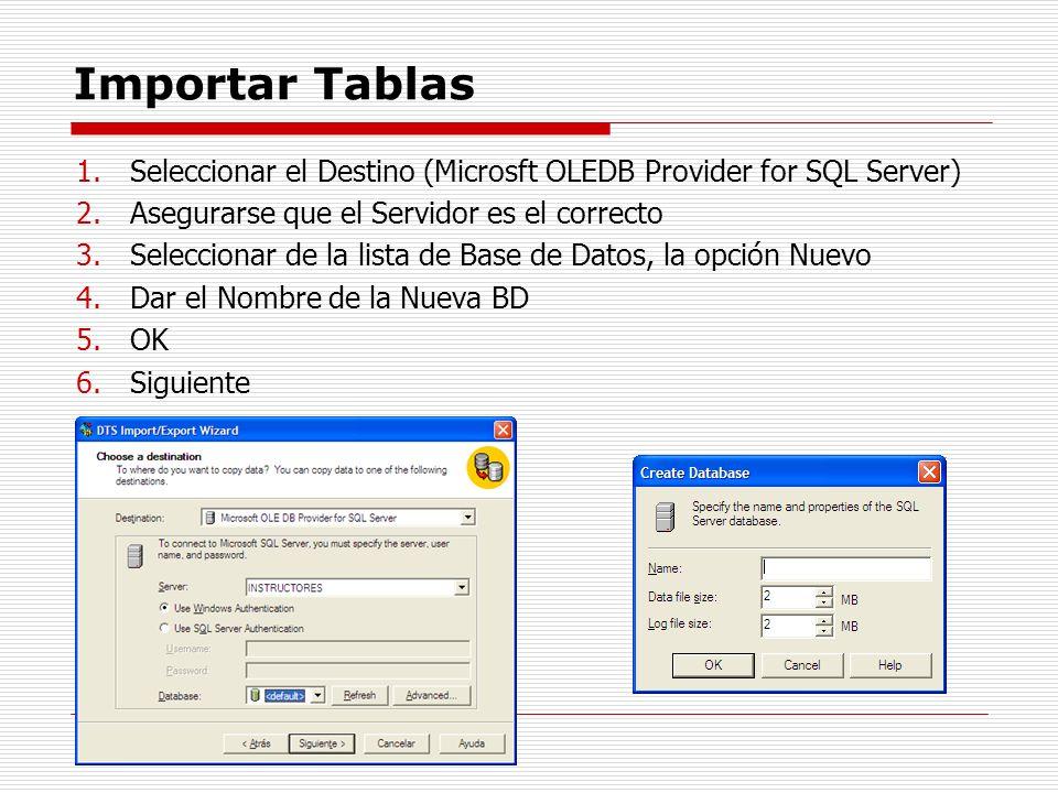 Importar Tablas Seleccionar el Destino (Microsft OLEDB Provider for SQL Server) Asegurarse que el Servidor es el correcto.