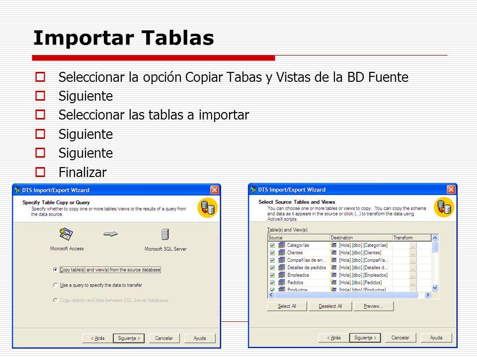 Importar Tablas Seleccionar la opción Copiar Tabas y Vistas de la BD Fuente. Siguiente. Seleccionar las tablas a importar.