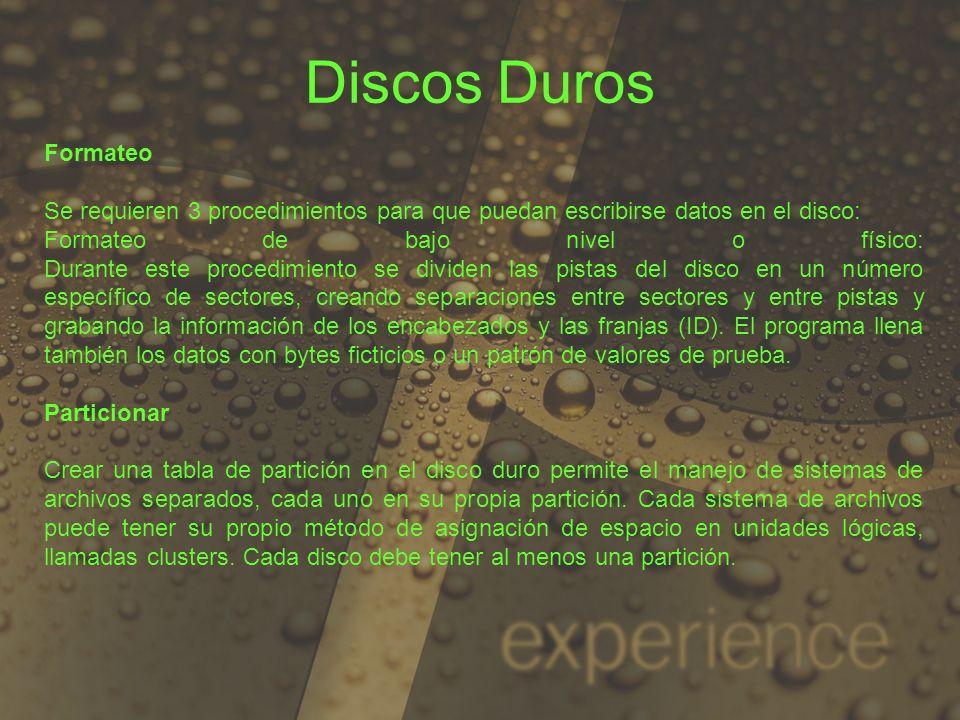 Discos DurosFormateo. Se requieren 3 procedimientos para que puedan escribirse datos en el disco: