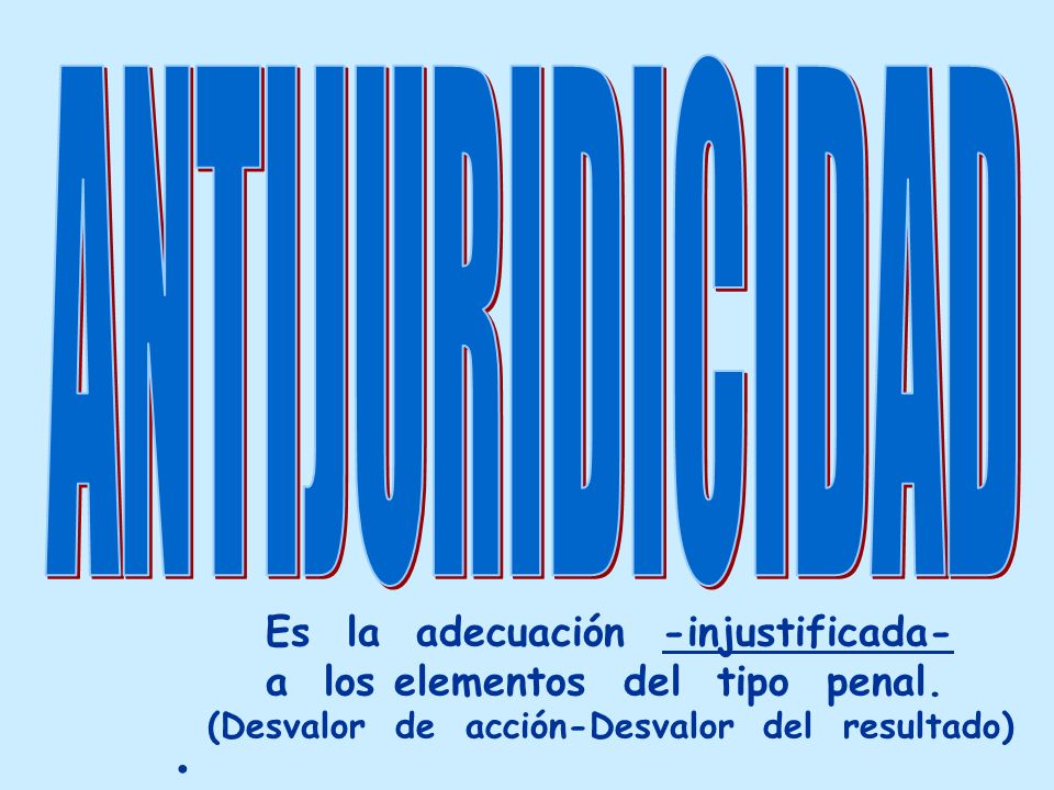 ANTIJURIDICIDAD Es la adecuación -injustificada-